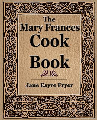 The Mary Frances Cook Book (1912) 9781594621772