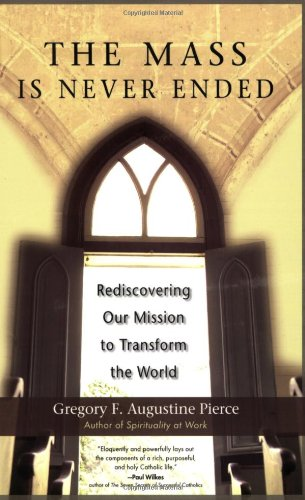 The Mass Is Never Ended: Rediscovering Our Mission to Transform the World 9781594710698