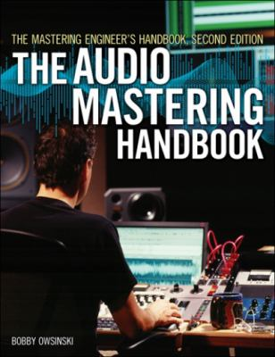The Mastering Engineer's Handbook: The Audio Mastering Handbook 9781598634495
