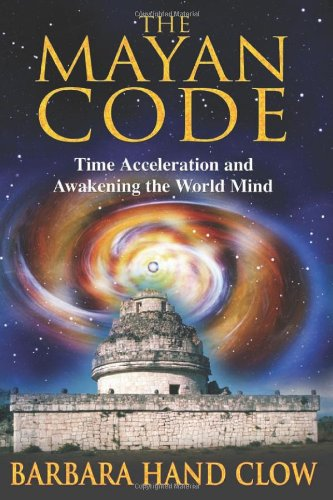 The Mayan Code: Time Acceleration and Awakening the World Mind 9781591430704