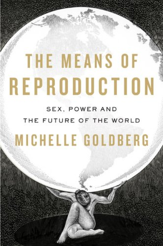 The Means of Reproduction: Sex, Power, and the Future of the World 9781594202087