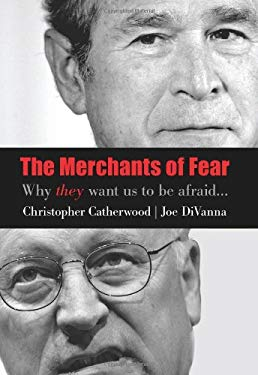 The Merchants of Fear: Why They Want Us to Be Afraid... 9781599212814