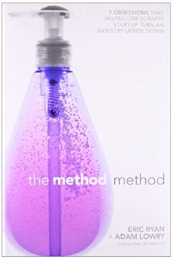 The Method Method: Seven Obsessions That Helped Our Scrappy Start-Up Turn an Industry Upside Down 9781591843993