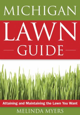 The Michigan Lawn Guide: Attaining and Maintaining the Lawn You Want 9781591864141