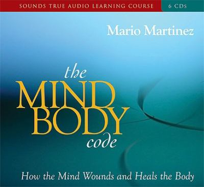 The Mind-Body Code: How the Mind Wounds and Heals the Body 9781591797104