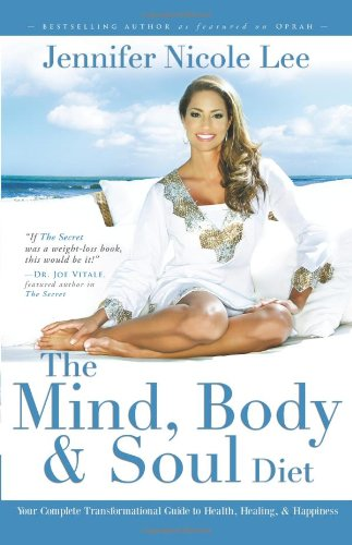 The Mind, Body & Soul Diet: Your Complete Transformational Guide to Health, Healing & Happiness 9781599321493