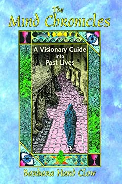 The Mind Chronicles: A Visionary Guide Into Past Lives 9781591430667