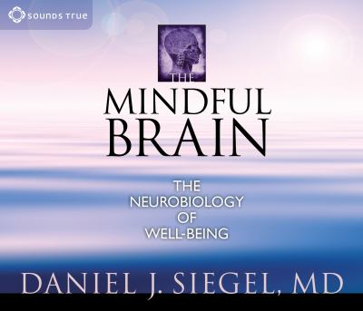 The Mindful Brain: The Neurobiology of Well-Being 9781591799528