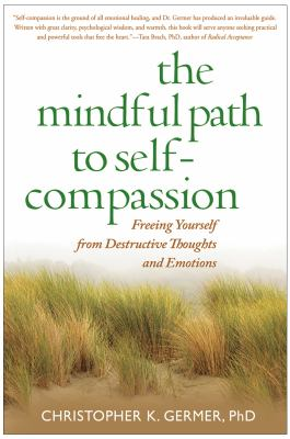 The Mindful Path to Self-Compassion: Freeing Yourself from Destructive Thoughts and Emotions 9781593859756