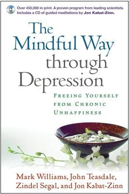 The Mindful Way Through Depression: Freeing Yourself from Chronic Unhappiness [With CD] 9781593851286