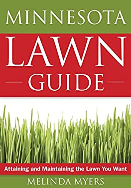 The Minnesota Lawn Guide: Attaining and Maintaining the Lawn You Want 9781591864158
