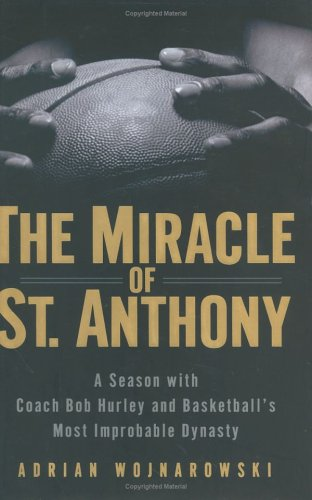The Miracle of St. Anthony: A Season with Coach Bob Hurley Inside Basketball's Most Improbable Dynasty 9781592401024