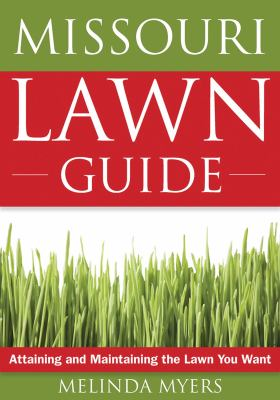 The Missouri Lawn Guide: Attaining and Maintaining the Lawn You Want 9781591864172
