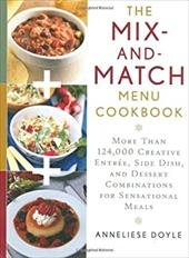 The Mix-And-Match Menu Cookbook: More Than 124,000 Creative Appetizer, Entree, Side Dish, and Dessert Combinations for Sensational 7267916