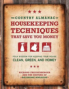 The Country Almanac of Housekeeping Techniques That Save You Money: Folk Wisdom for Keeping Your House Clean, Green, and Homey 9781592334131