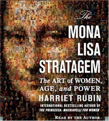 The Mona Lisa Stratagem: The Art of Women, Age, and Power 9781594839061