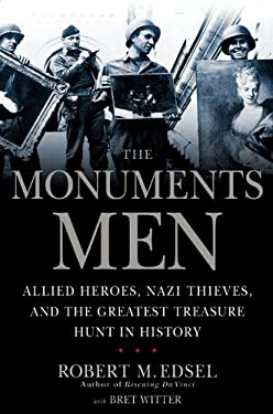 The Monuments Men: Allied Heroes, Nazi Thieves, and the Greatest Treasure Hunt in History 9781599951492
