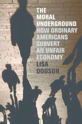 The Moral Underground: How Ordinary Americans Subvert an Unfair Economy 9781595584724