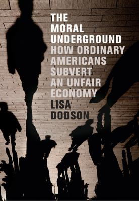 The Moral Underground: How Ordinary Americans Subvert an Unfair Economy 9781595586421