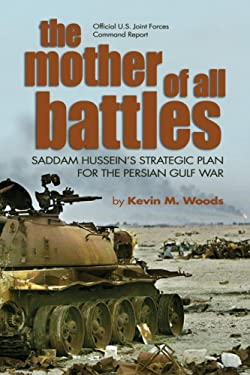 The Mother of All Battles: Saddam Hussein's Strategic Plans for the Persian Gulf War 9781591149422