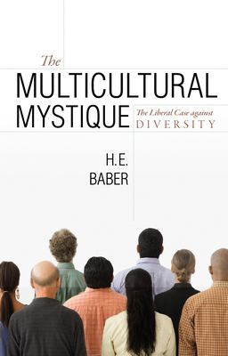 The Multicultural Mystique: The Liberal Case Against Diversity 9781591025535