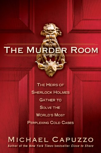 The Murder Room: The Heirs of Sherlock Holmes Gather to Solve the World's Most Perplexing Cold Cases 9781592401420
