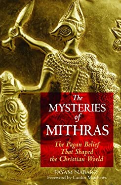 The Mysteries of Mithras: The Pagan Belief That Shaped the Christian World 9781594770272
