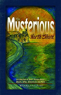 The Mysterious North Shore of Lake Superior: A Collection of Short Stories about Ghosts, UFOs, Shipwrecks and More