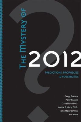 The Mystery of 2012: Predictions, Prophecies, and Possibilities 9781591796114