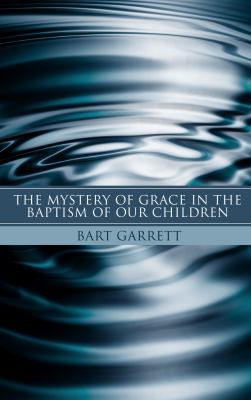 The Mystery of Grace in the Baptism of Our Children 9781597528481
