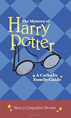 The Mystery of Harry Potter: A Catholic Family Guide 9781592763986