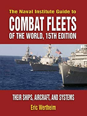 The Naval Institute Guide to Combat Fleets of the World: Their Ships, Aircraft, and Systems 9781591149552