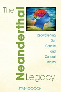 The Neanderthal Legacy: Reawakening Our Genetic and Cultural Origins 9781594771859