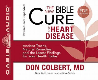 The New Bible Cure for Heart Disease: Ancient Truths, Natural Remedies, and the Latest Findings for Your Health Today 9781598597394