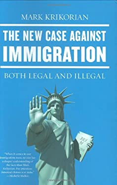The New Case Against Immigration: Both Legal and Illegal 9781595230355