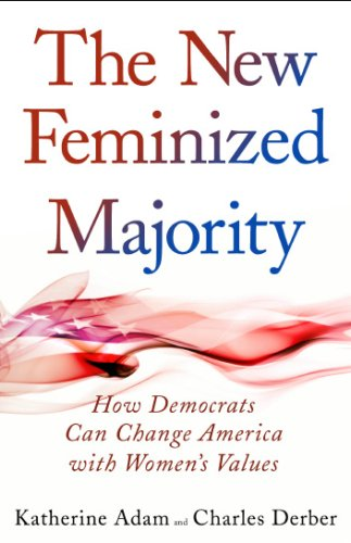 The New Feminized Majority: How Democrats Can Change America with Women's Values 9781594515682