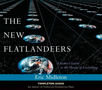 The New Flatlanders: A Seeker's Guide to the Theory of Everything 9781599471396