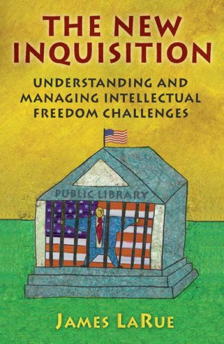 The New Inquisition: Understanding and Managing Intellectual Freedom Challenges 9781591582854