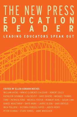 The New Press Education Reader: Leading Educators Speak Out 9781595581105