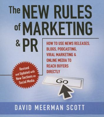 The New Rules of Marketing and PR: How to Use News Releases, Blogs, Podcasting, Viral Marketing, and Online Media to Reach Buyers Directly 9781596592902