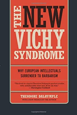 The New Vichy Syndrome: Why European Intellectuals Surrender to Barbarism 9781594035661