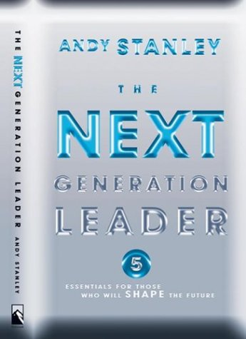 The Next Generation Leader: 5 Essentials for Those Who Will Shape the Future 9781590520468