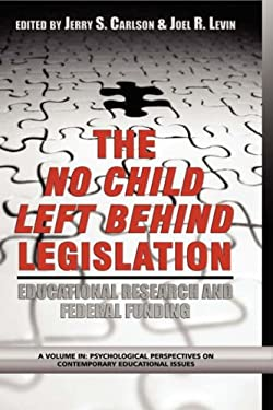 The No Child Left Behind Legislation: Educational Research and Federal Funding (Hc) 9781593111885