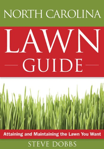 The North Carolina Lawn Guide: Attaining and Maintaining the Lawn You Want 9781591864189