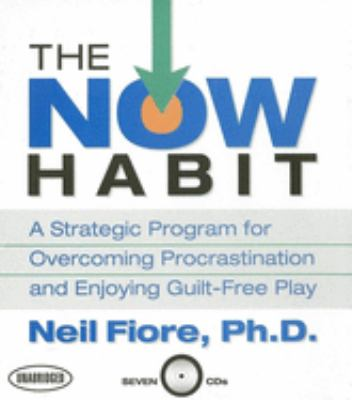 The Now Habit: A Strategic Program for Overcoming Procrastination and Enjoying Guilt-Free Play 9781596590762