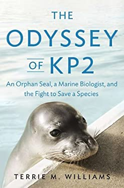 The Odyssey of KP2: An Orphan Seal, a Marine Biologist, and the Fight to Save a Species 9781594203398