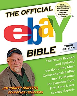 The Official Ebay Bible: The Newly Revised and Updated Version of the Most Comprehensive eBay How-To Manual for Everyone from First-Time Users 9781592403011