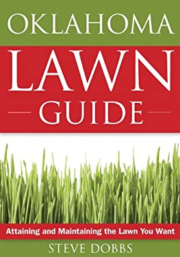 The Oklahoma Lawn Guide: Attaining and Maintaining the Lawn You Want 9781591864202