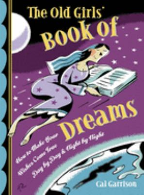The Old Girls' Book of Dreams: How to Make Your Wishes Come True Day by Day and Night by Night 9781590030622