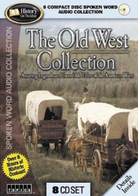 The Old West Collection: Amazing Legends and Incredible Tales of the American West 9781591502449